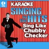 Karaoke - Singing to the Hits: Sing Like Chubby Checker (Re-Recorded Versions)