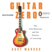 Gary Marcus - Guitar Zero: The New Musician and the Science of Learning (Unabridged)  artwork