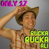 Only 17 - Rucka Rucka Ali