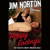 Jim Norton - Happy Endings: The Tales of a Meaty-Breasted Zilch (Unabridged)  artwork