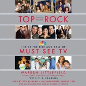 Warren Littlefield, T. R. Pearson - Top of the Rock: Inside the Rise and Fall of Must See TV (Unabridged)  artwork