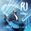 U Know It Ain't Love (Remixes) [feat. Pitbull]