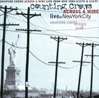Counting Crows - Across a Wire - Live in New York