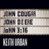 John Cougar, John Deere, John 3:16 - Keith Urban