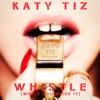Whistle (While You Work It) - Katy Tiz