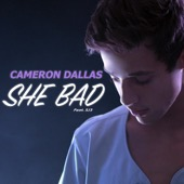 She Bad (feat. Sj3) - Cameron Dallas