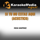 [Download] Si Tú No Estás Aquí (Karaoke Version) [Acústico] [In the Style of India Martinez] MP3