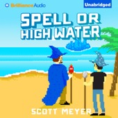 Scott Meyer - Spell or High Water: Magic 2.0 (Unabridged)  artwork