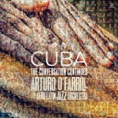 Arturo O'Farrill & The Afro Latin Jazz Orchestra - Cuba: The Conversation Continues  artwork