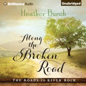 Heather Burch - Along the Broken Road: The Roads to River Rock, Book 1 (Unabridged)  artwork