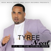 Tyree Neal - I'll Be the Other Man  artwork