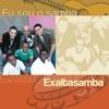 Eu Sou O Samba: Exaltasamba