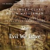 Cassandra Clare, Robin Wasserman - The Evil We Love (Unabridged)  artwork