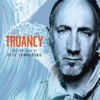 Truancy: The Very Best of Pete Townshend - Pete Townshend, Pete Townshend