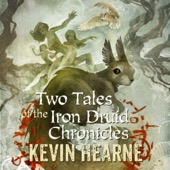 Kevin Hearne - Two Tales of the Iron Druid Chronicles (Unabridged)  artwork