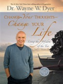 Dr. Wayne W. Dyer - Change Your Thoughts Change Your Life  artwork