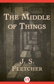 J. S. Fletcher - The Middle of Things  artwork