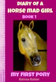 Katrina Kahler - Diary of a Horse Mad Girl: My First Pony - Book 1 - A Perfect Horse Book for Girls aged 9 to 12  artwork
