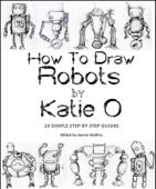 Katie O - How to Draw Robots by Katie O  artwork