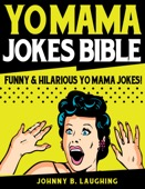 Johnny B. Laughing - Yo Mama Jokes Bible: Funny & Hilarious Yo Mama Jokes  artwork