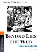 Philip Kindred Dick - Beyond Lies the Wub  artwork