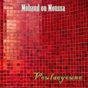 Mohand Ou Moussa - Voulaeyoune