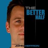 The Better Half - John Heffron