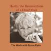 Byron Katie Mitchell - Harry: the Resurrection of a Dead Man (Unabridged  Nonfiction) artwork