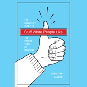 Christian Lander - Stuff White People Like: The Definitive Guide to the Unique Taste of Millions (Unabridged)  artwork