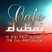 Cafe Dubai, a Trip Into Sunset Lounge (The Best in Chill Out and Dessert Feelings)