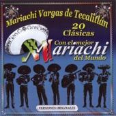 20 Super Clásicas Con los Mejores Mariachis del Mundo - Mariachi Vargas de Tecalitlán