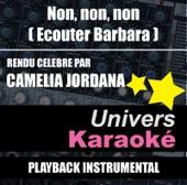 Non, non, non (Écouter Barbara) [Rendu célèbre par Camélia Jordana] {Version karaoké}