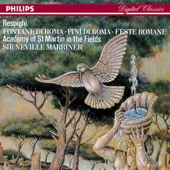 Respighi: Pines of Rome & Fountains of Rome & Roman Festivals - Academy of St. Martin in the Fields & Sir Neville Marriner