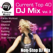 Top 40 DJ Mix, Vol. 3 (Non Stop Continuous Mix for Cardio, Treadmill, Stair Climbing, Ellyptical, Walking, Dynamix Exercise)