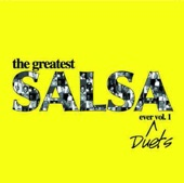 The Greatest Salsa Ever - Duets, Vol. 1