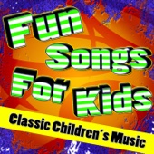 Fun Songs For Kids (Classic Children's Music)