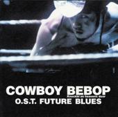 Cowboy Bebop: Knockin' on Heaven's Door - O.S.T Future Blues