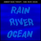 Rain, River, Ocean: For Sleep, Meditation, Relaxation