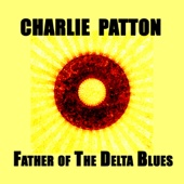 Charlie Patton, Father of the Delta Blues