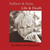 Byron Katie Mitchell - Fathers & Sons, Life & Death (Unabridged) [Unabridged  Nonfiction] artwork
