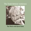 Byron Katie Mitchell - The Truth Behind Addiction (Abridged  Nonfiction) artwork