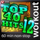 Top 40 Hits Remixed, Vol. 12 (60 Minute Non-Stop Workout Mix) [128 BPM]