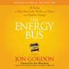 Jon Gordon - The Energy Bus: 10 Rules to Fuel Your Life, Work, and Team with Positive Energy (Unabridged)  artwork