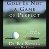 Golf Is Not a Game of Perfect - Dr. Bob Rotella with Bob Cullen