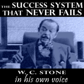 The Success System That Never Fails - W.C. Stone In His Own Voice