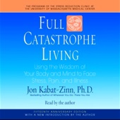 Jon Kabat-Zinn - Full Catastrophe Living: Using the Wisdom of Your Body and Mind to Face Stress, Pain, and Illness artwork