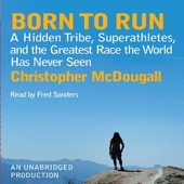 Born to Run: A Hidden Tribe, Superathletes, and the Greatest Race the World Has Never Seen (Unabridged) - Christopher McDougall Cover Art