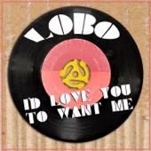 Lobo - I'd Love You To Want Me artwork