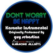 Don't Worry Be Happy (Originally Performed By Guy Sebastian) [Karaoke Instrumental Version]