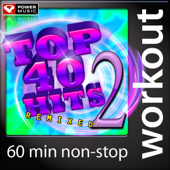 Top 40 Hits Remixed, Vol. 2 (60 Minute Non-Stop Workout Mix: 128 BPM)